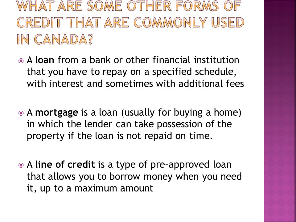  A loan from a bank or other financial institution that you have to repay on a specified schedule, with interest and sometimes with additional fees  A mortgage is a loan (usually for buying a home) in which the lender can take possession of the property if the loan is not repaid on time.