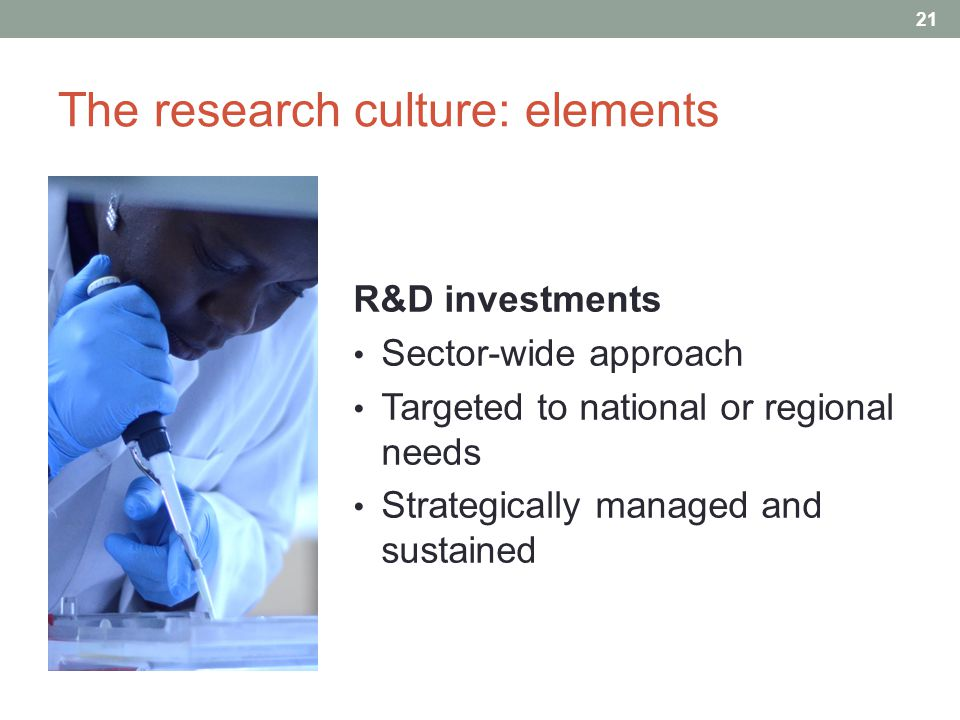 The research culture: elements R&D investments Sector-wide approach Targeted to national or regional needs Strategically managed and sustained 21 A d i f f i c u l t c o n t e x t : P e r s i s t e n t p o v e r t y C h r o n i c g o v e r n m e n t d e b t H i s t o r i c a l l y l o w R & D s p e n d i n g ( < 1.