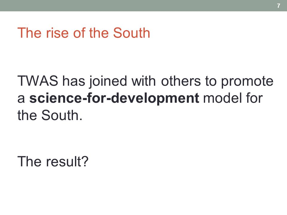 The rise of the South TWAS has joined with others to promote a science-for-development model for the South.