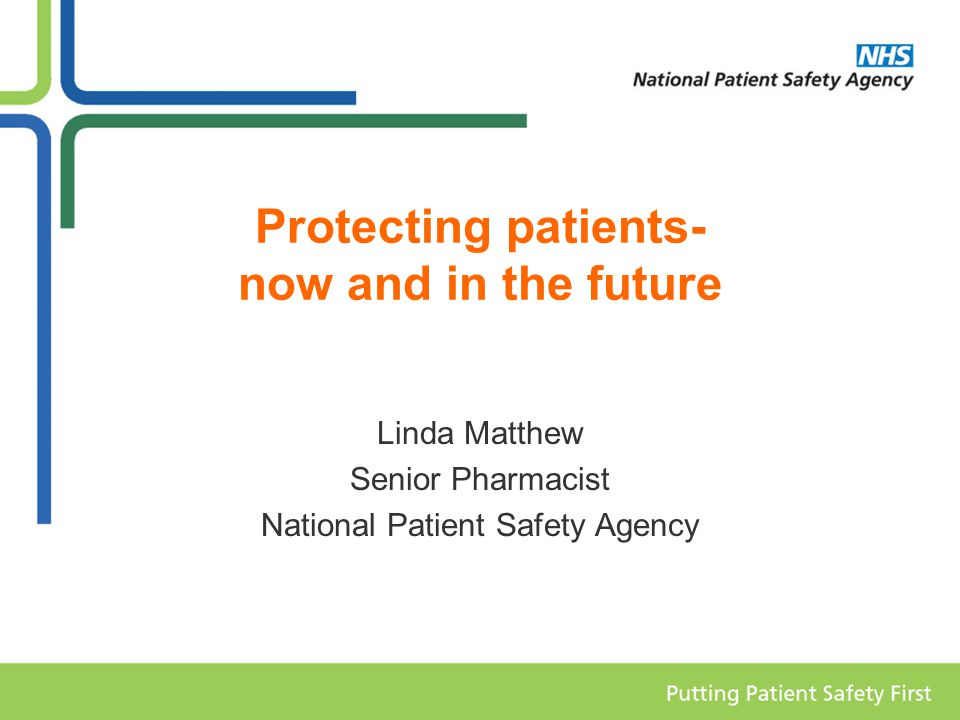 Protecting patients- now and in the future Linda Matthew Senior Pharmacist National Patient Safety Agency