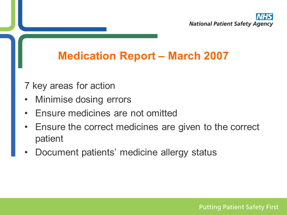 Medication Report – March key areas for action Minimise dosing errors Ensure medicines are not omitted Ensure the correct medicines are given to the correct patient Document patients' medicine allergy status