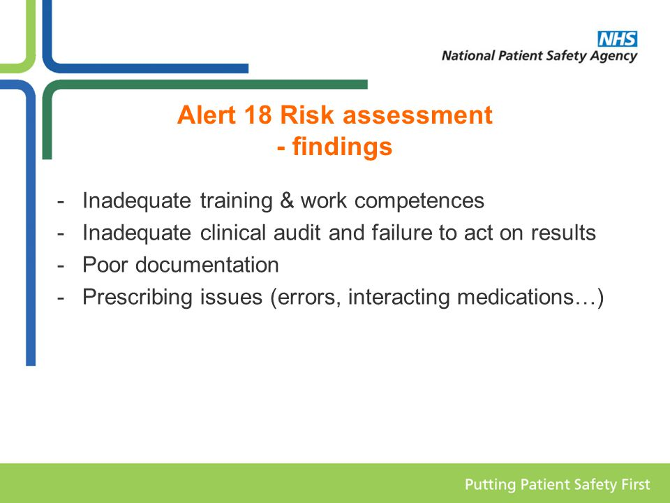 Alert 18 Risk assessment - findings -Inadequate training & work competences -Inadequate clinical audit and failure to act on results -Poor documentation -Prescribing issues (errors, interacting medications…)
