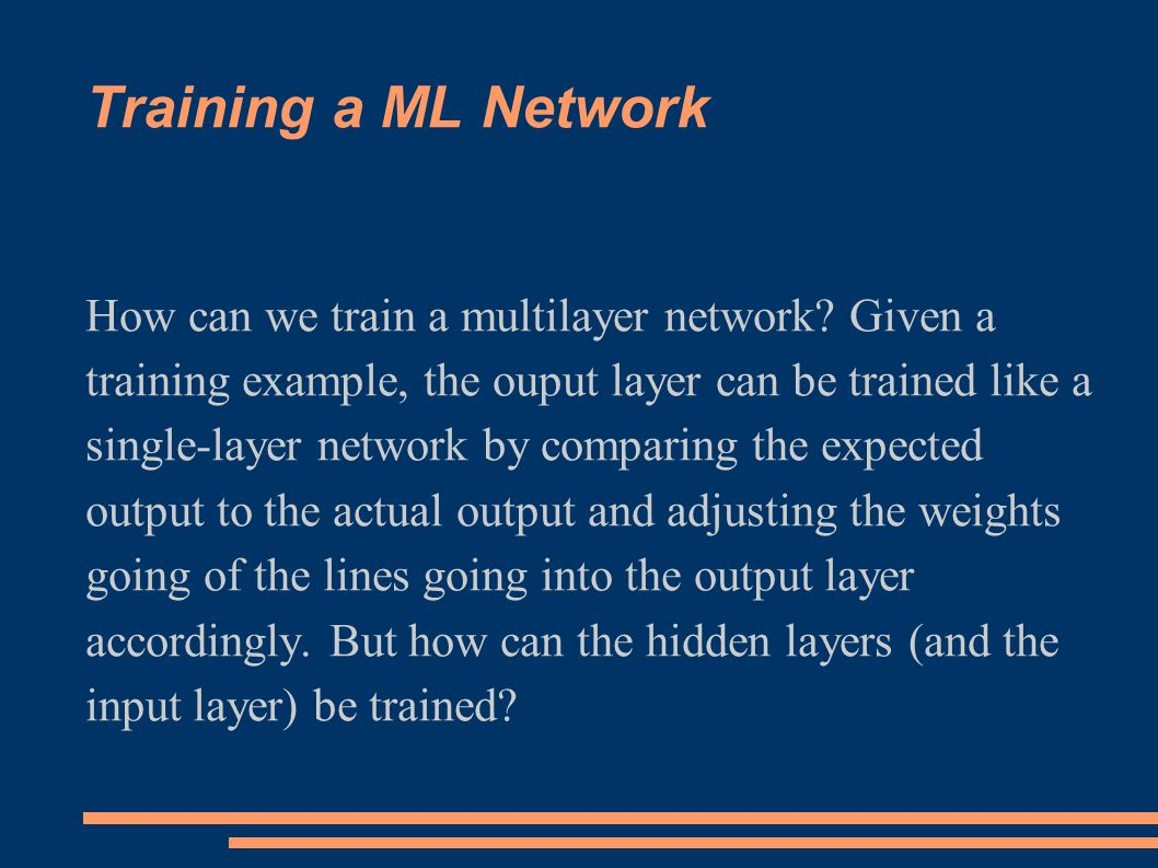 Training a ML Network How can we train a multilayer network.