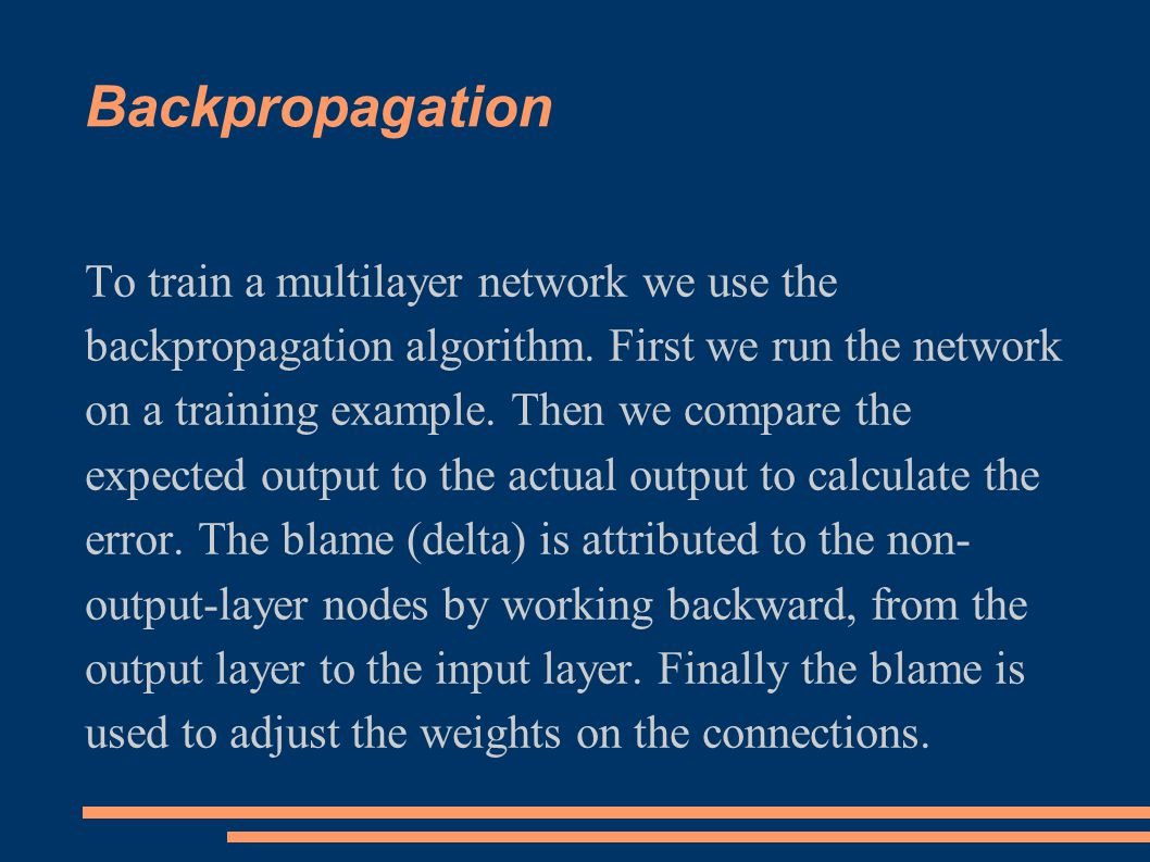 Backpropagation To train a multilayer network we use the backpropagation algorithm.