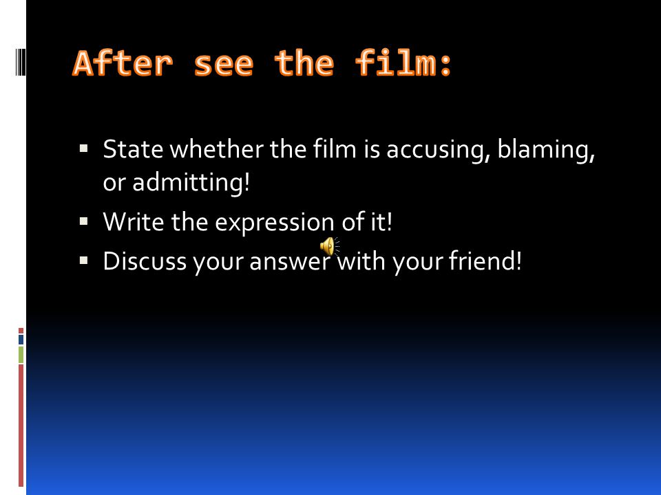  State whether the film is accusing, blaming, or admitting.