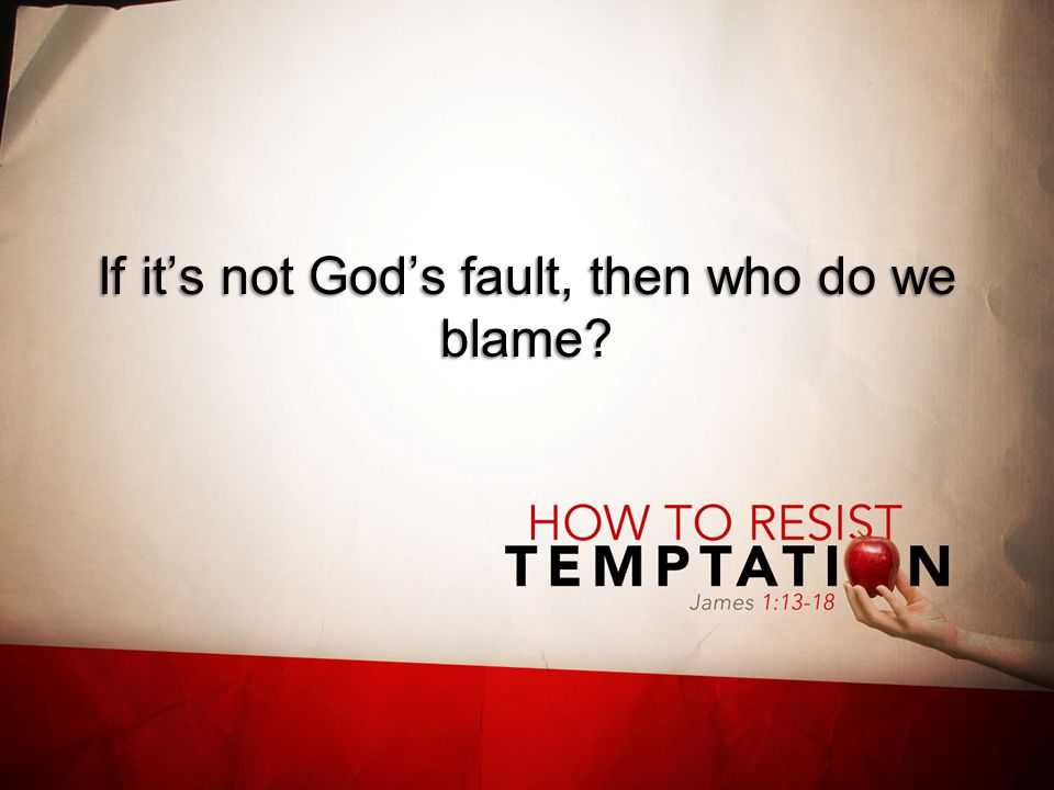 If it's not God's fault, then who do we blame