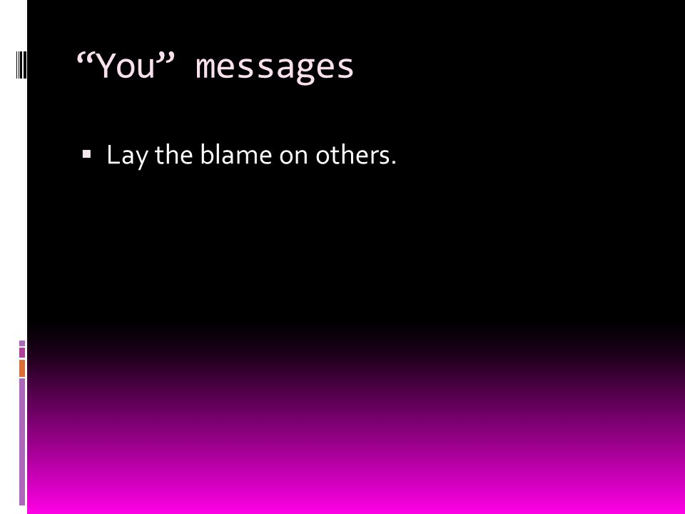 You messages  Lay the blame on others.