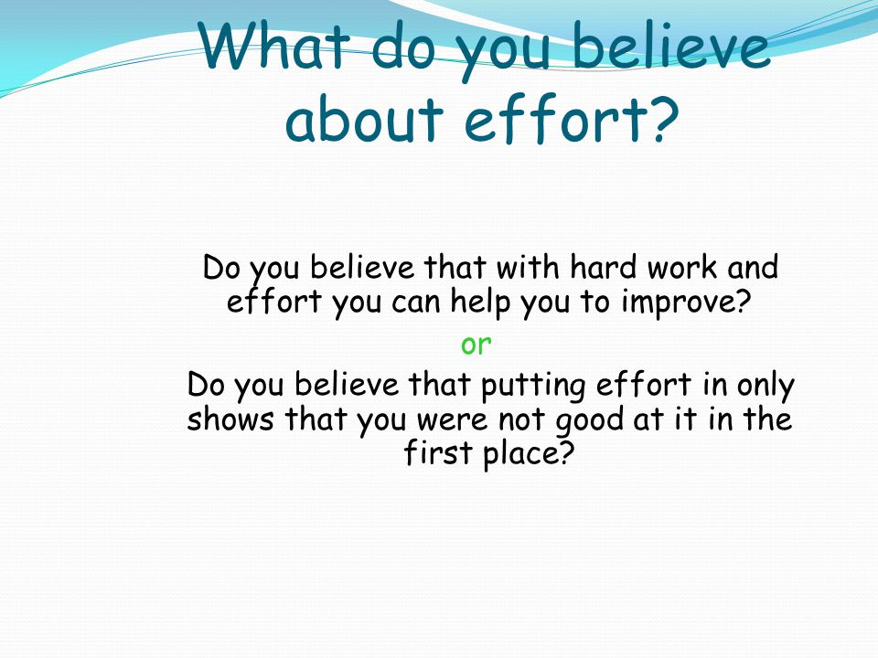 What do you believe about effort.