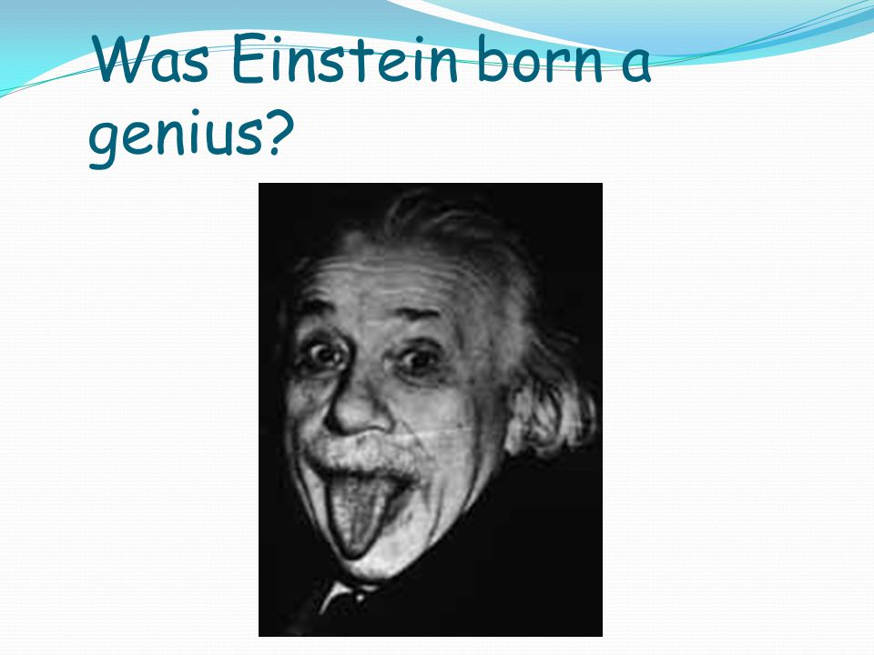 Was Einstein born a genius