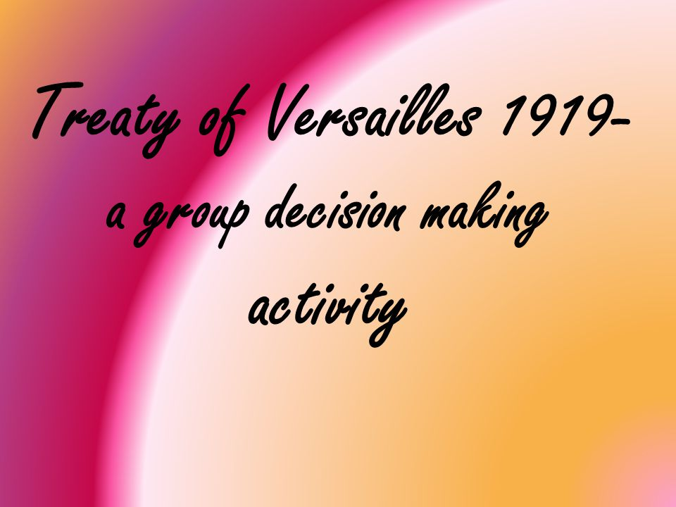 Treaty of Versailles a group decision making activity