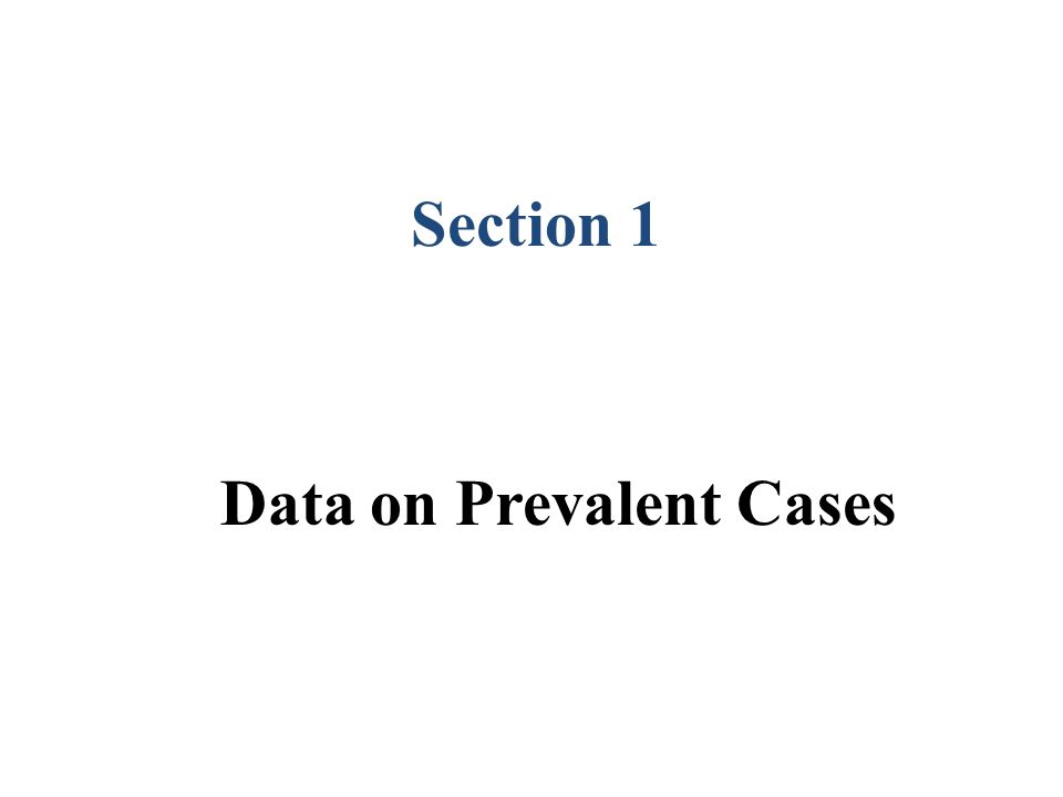 Data on Prevalent Cases Section 1