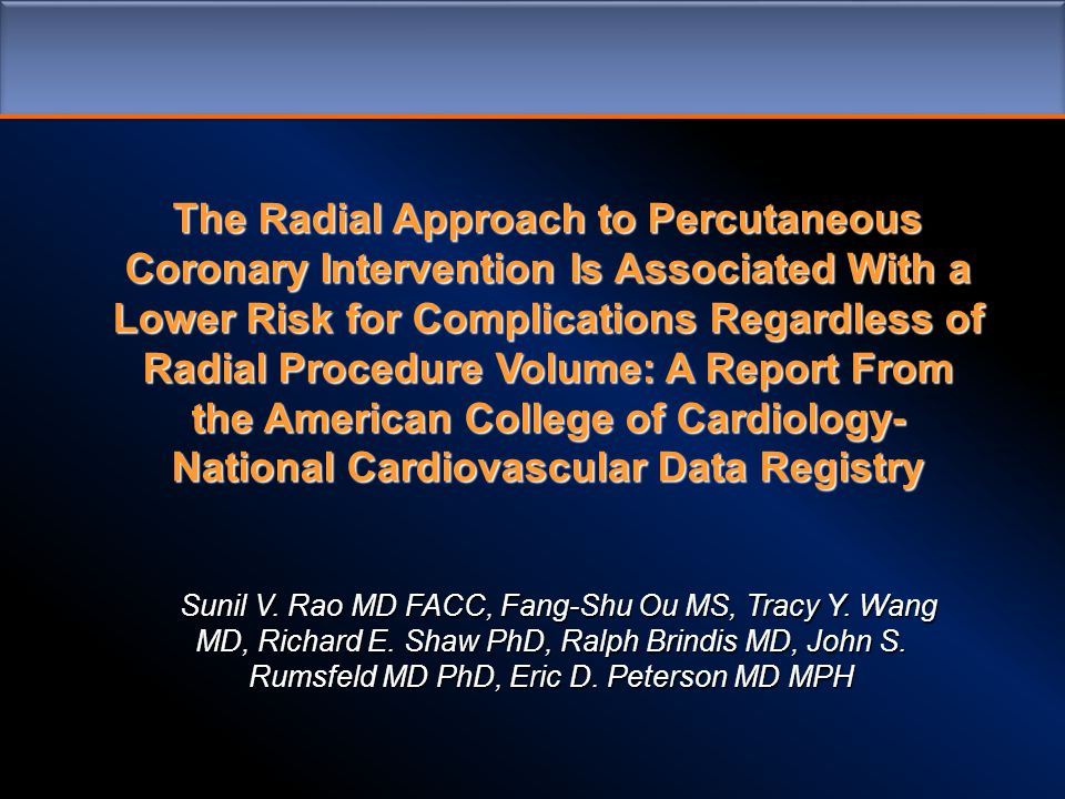 The Radial Approach to Percutaneous Coronary Intervention Is Associated With a Lower Risk for Complications Regardless of Radial Procedure Volume: A Report From the American College of Cardiology- National Cardiovascular Data Registry Sunil V.