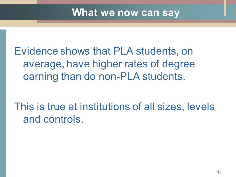 What we now can say Evidence shows that PLA students, on average, have higher rates of degree earning than do non-PLA students.