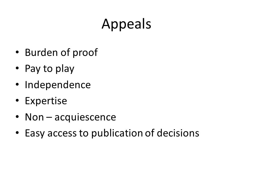 Appeals Burden of proof Pay to play Independence Expertise Non – acquiescence Easy access to publication of decisions