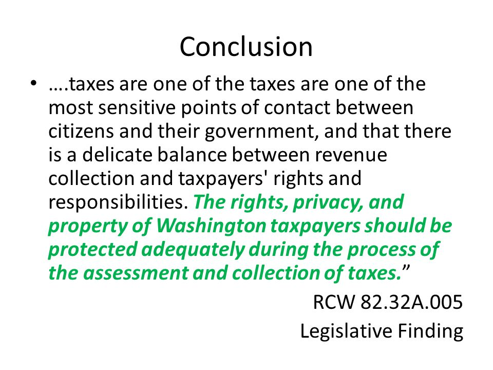 Conclusion ….taxes are one of the taxes are one of the most sensitive points of contact between citizens and their government, and that there is a delicate balance between revenue collection and taxpayers rights and responsibilities.