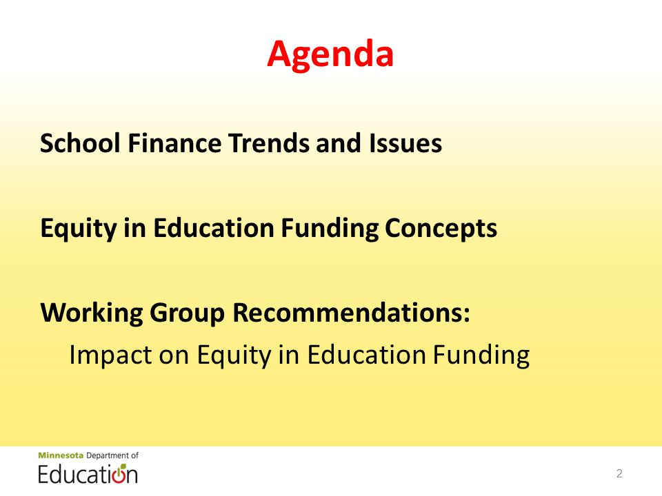Agenda School Finance Trends and Issues Equity in Education Funding Concepts Working Group Recommendations: Impact on Equity in Education Funding 2