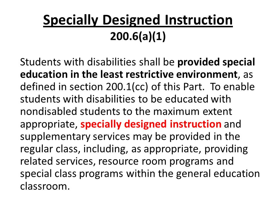 200.6(a)(1) Specially Designed Instruction 200.6(a)(1) Students with disabilities shall be provided special education in the least restrictive environment, as defined in section 200.1(cc) of this Part.