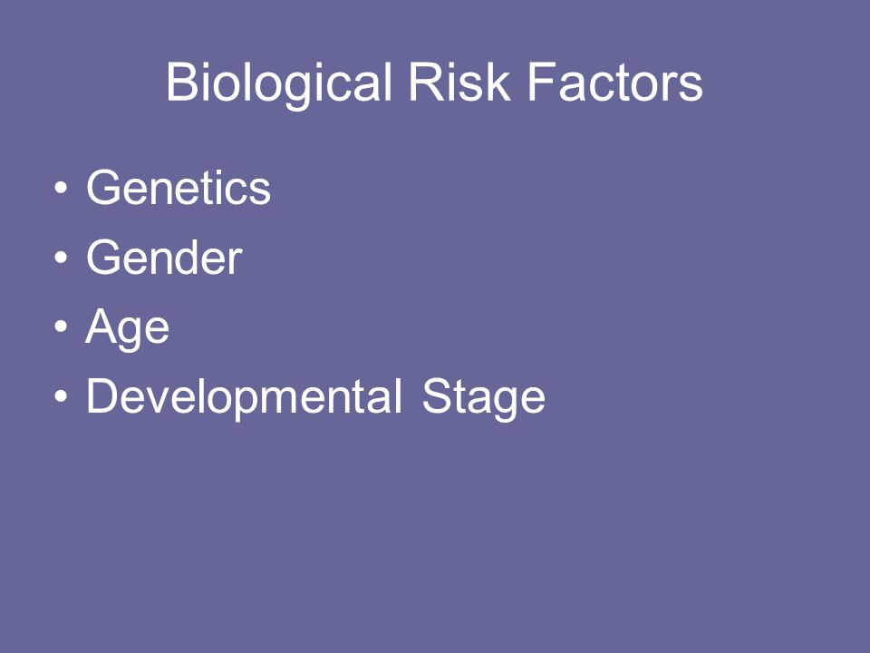 Biological Risk Factors Genetics Gender Age Developmental Stage