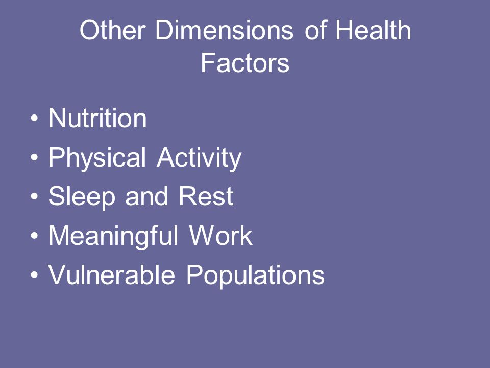 Other Dimensions of Health Factors Nutrition Physical Activity Sleep and Rest Meaningful Work Vulnerable Populations