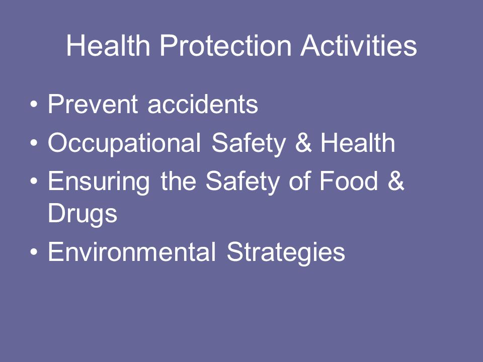 Health Protection Activities Prevent accidents Occupational Safety & Health Ensuring the Safety of Food & Drugs Environmental Strategies