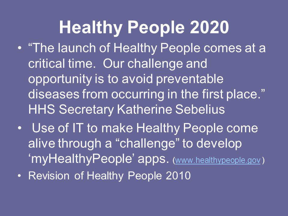 Healthy People 2020 The launch of Healthy People comes at a critical time.