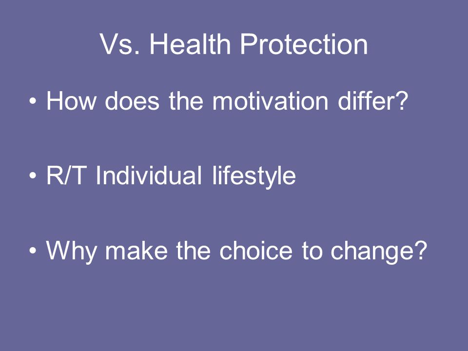 Vs. Health Protection How does the motivation differ.