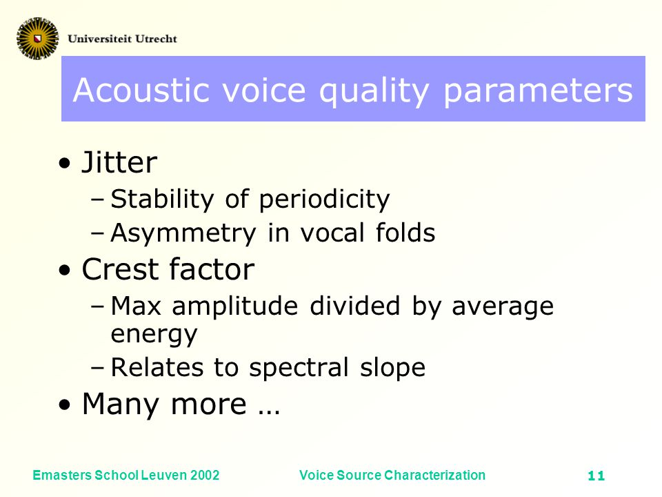 Emasters School Leuven 2002Voice Source Characterization10 Fundamental frequency (Hz) Vocal Intensity (dB SPL) Sample density Voice profile / speech area