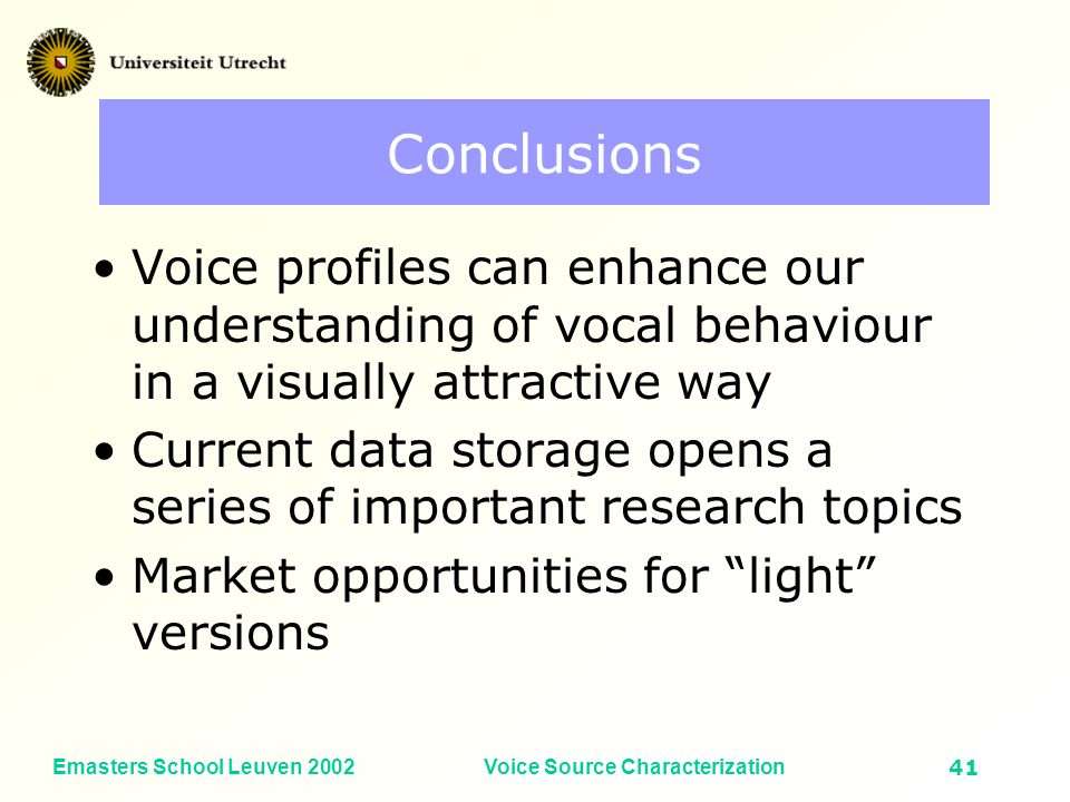 Emasters School Leuven 2002Voice Source Characterization40 Fundamental frequency (Hz) Vocal Intensity (dB SPL) Distinctiveness Most distinctive states