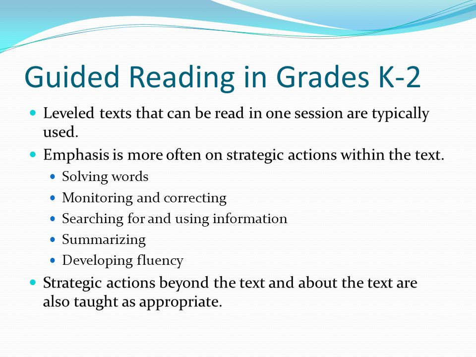 Guided Reading in Grades K-2 Leveled texts that can be read in one session are typically used.