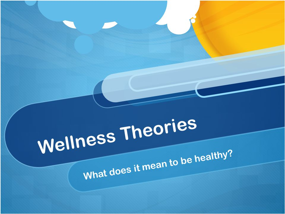 Wellness Theories What does it mean to be healthy