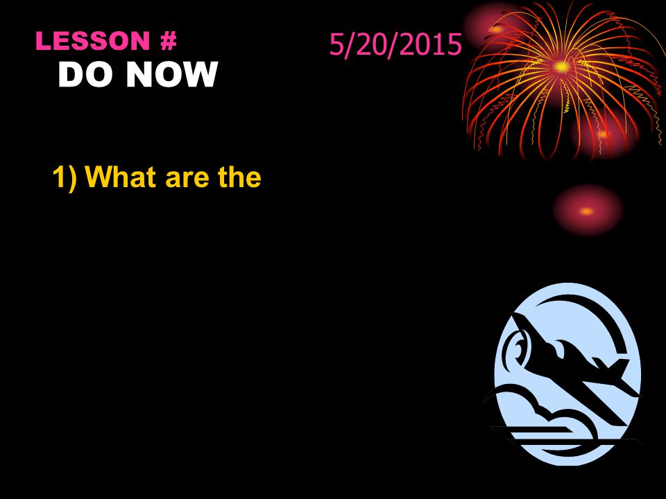 DO NOW LESSON # 1)What are the 5/20/2015