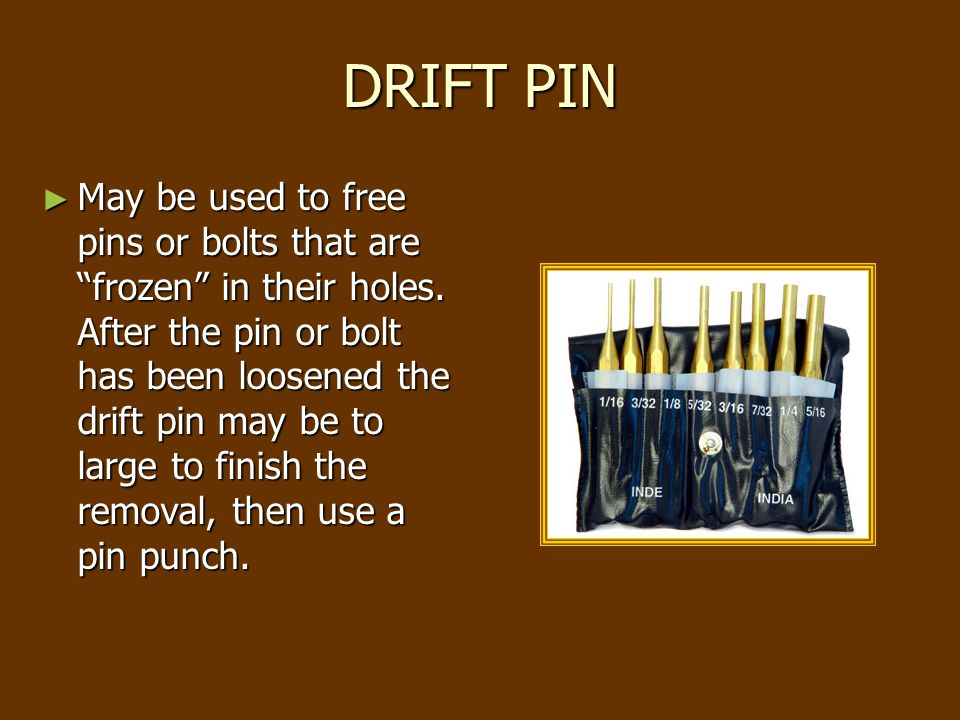 DRIFT PIN ► May be used to free pins or bolts that are frozen in their holes.