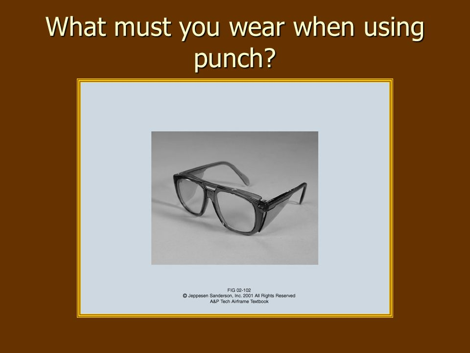 What must you wear when using punch