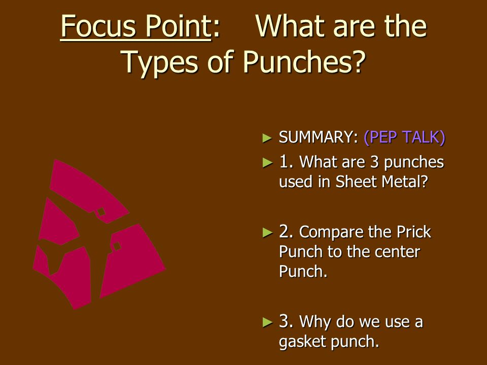 ► SUMMARY: (PEP TALK) ► 1. What are 3 punches used in Sheet Metal.