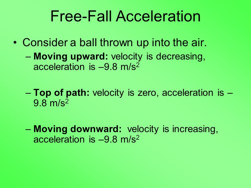 Free-Fall Acceleration Consider a ball thrown up into the air.