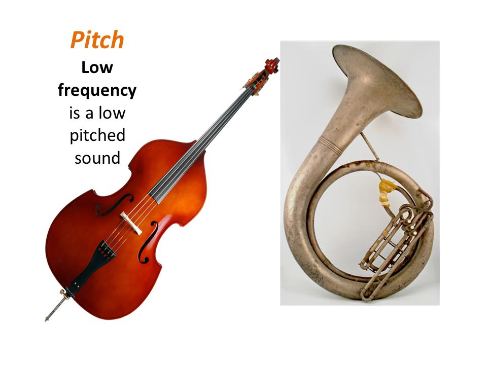Pitch Low frequency is a low pitched sound