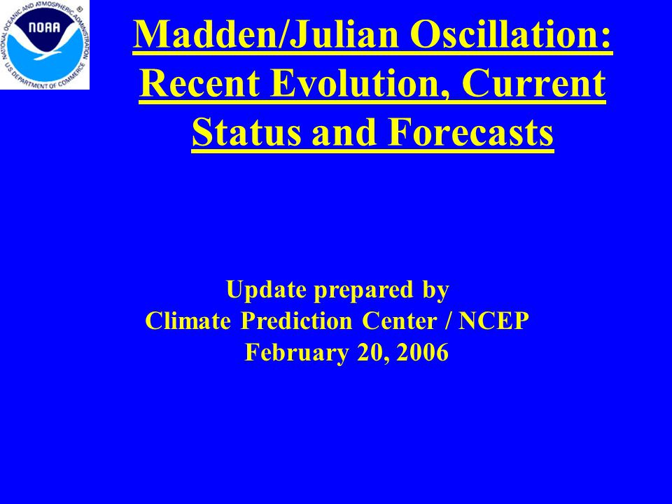 Madden/Julian Oscillation: Recent Evolution, Current Status and Forecasts Update prepared by Climate Prediction Center / NCEP February 20, 2006