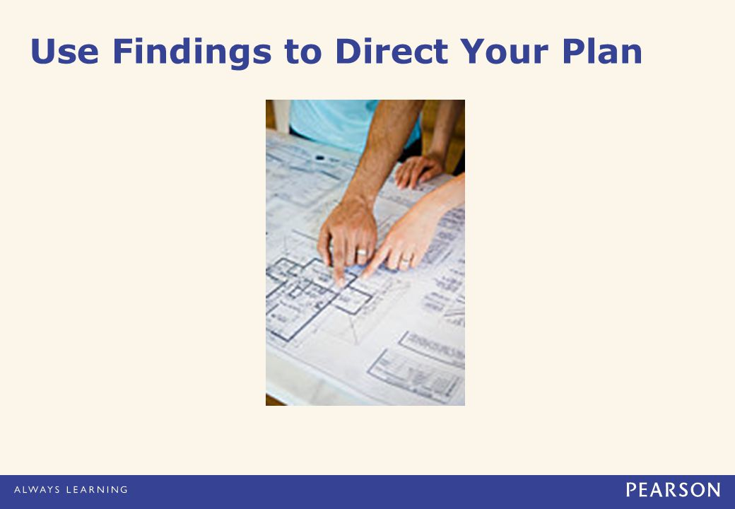 Use Findings to Direct Your Plan