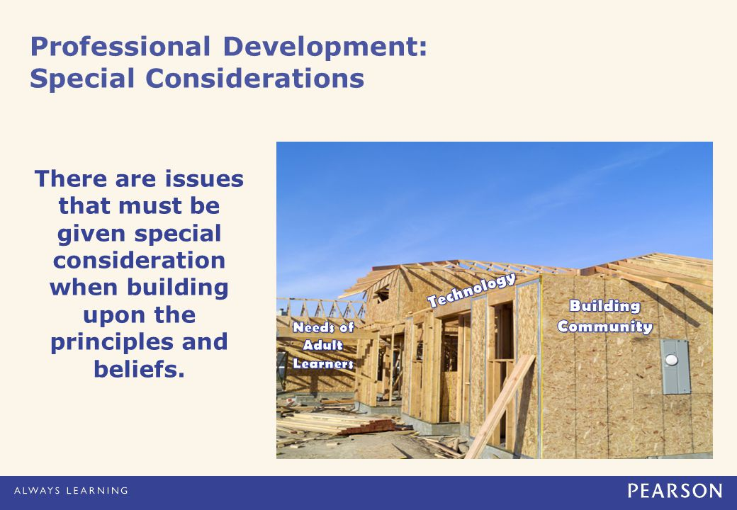 Professional Development: Special Considerations There are issues that must be given special consideration when building upon the principles and beliefs.