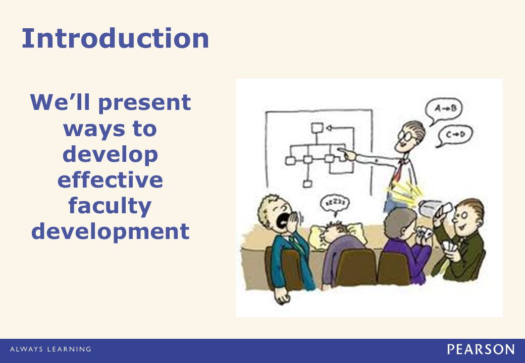 Introduction We'll present ways to develop effective faculty development