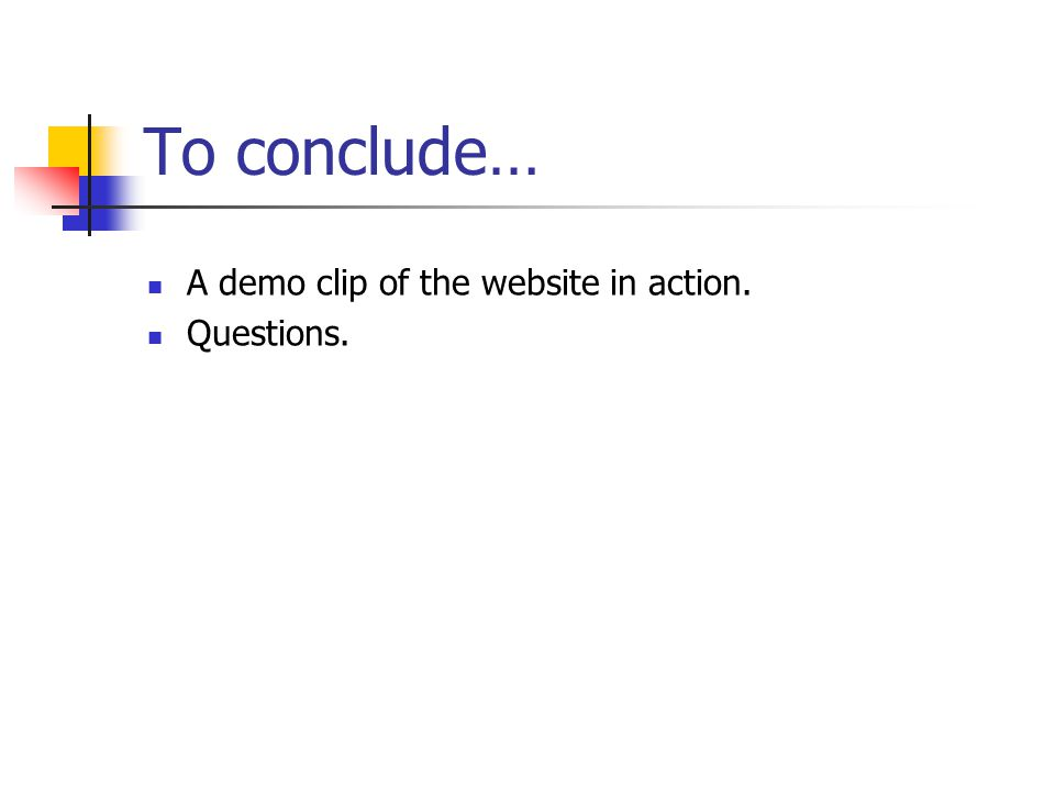To conclude… A demo clip of the website in action. Questions.