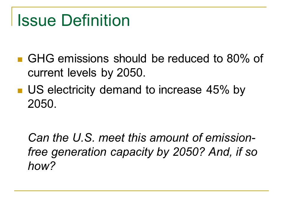 Issue Definition GHG emissions should be reduced to 80% of current levels by 2050.