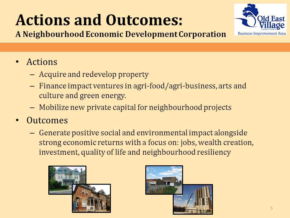 Actions – Acquire and redevelop property – Finance impact ventures in agri-food/agri-business, arts and culture and green energy.