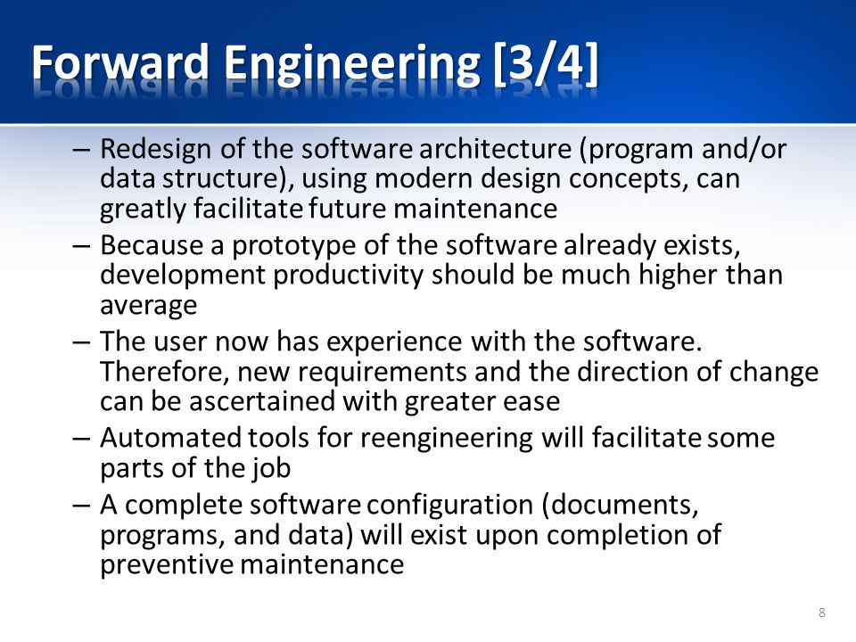 – Redesign of the software architecture (program and/or data structure), using modern design concepts, can greatly facilitate future maintenance – Because a prototype of the software already exists, development productivity should be much higher than average – The user now has experience with the software.