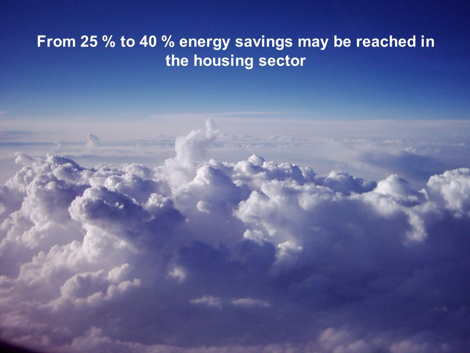 From 25 % to 40 % energy savings may be reached in the housing sector