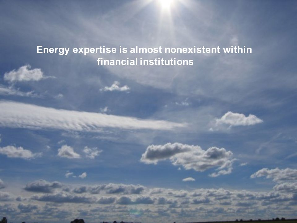 Energy expertise is almost nonexistent within financial institutions