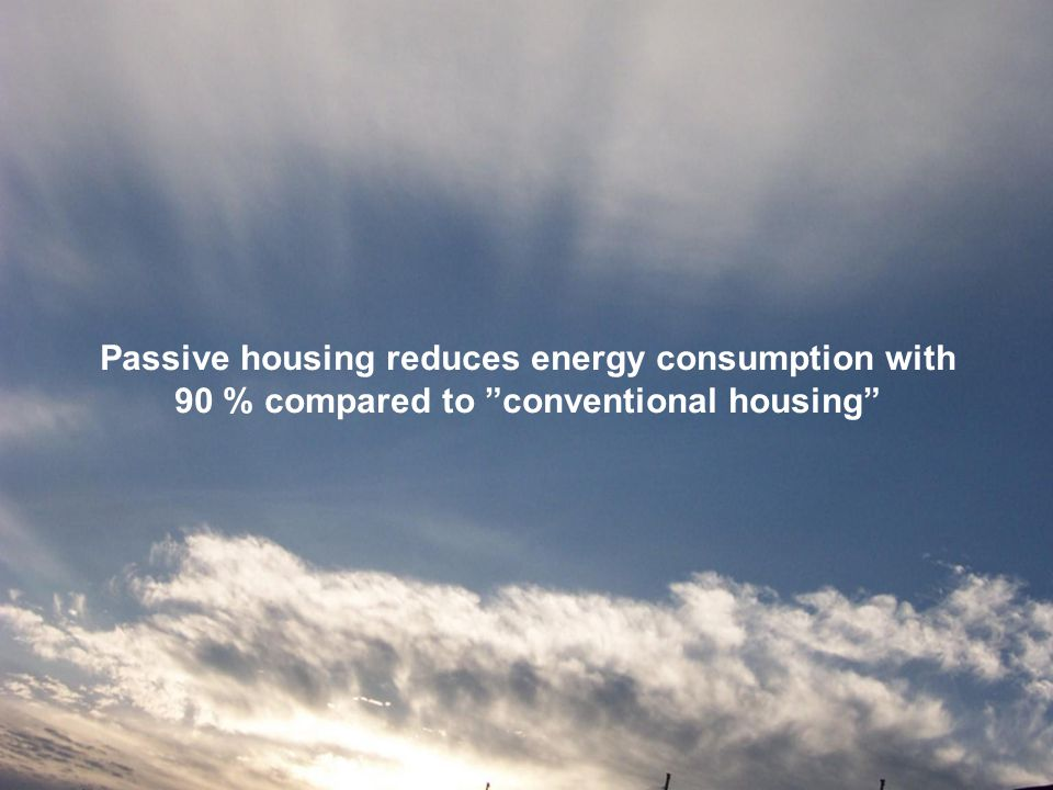 Passive housing reduces energy consumption with 90 % compared to conventional housing