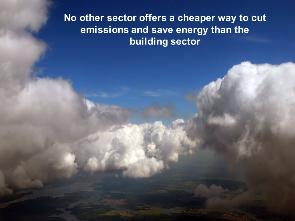 No other sector offers a cheaper way to cut emissions and save energy than the building sector
