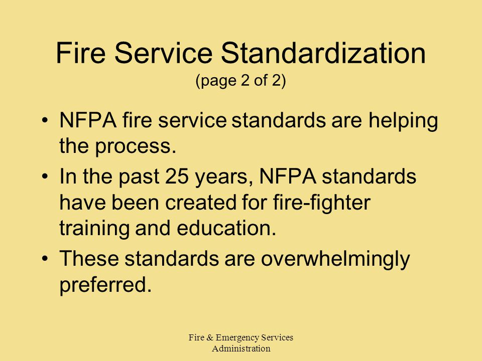 Fire & Emergency Services Administration Fire Service Standardization (page 2 of 2) NFPA fire service standards are helping the process.