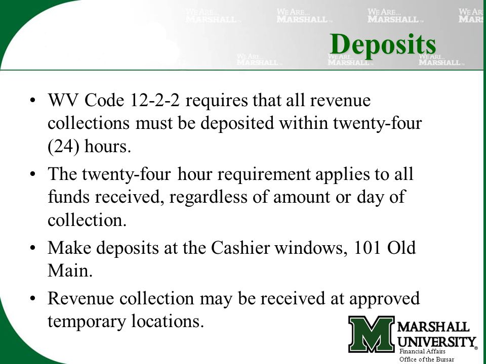 Deposits WV Code requires that all revenue collections must be deposited within twenty-four (24) hours.